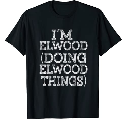 I'm Elwood Doing Elwood Things Family Reunion First Name T Shirt
