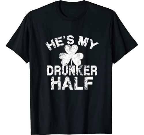 He's My Drunker Half Funny Couples St. Patrick's Day T Shirt