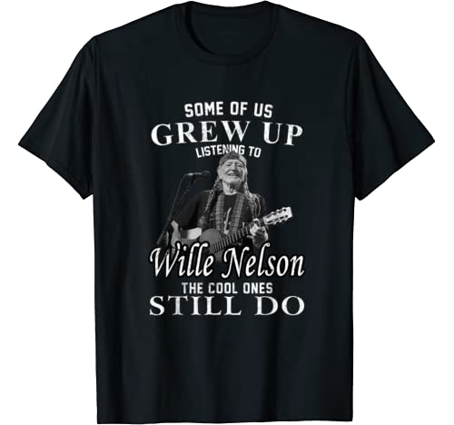 Some Of Us Grew Up Listening To Willie Tee Nelson Love Music T Shirt