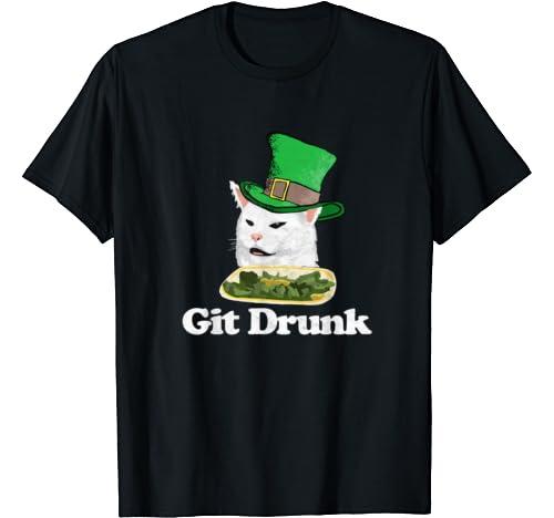 Git Drunk Funny Arguing Cat Meme St Patricks Day T Shirt