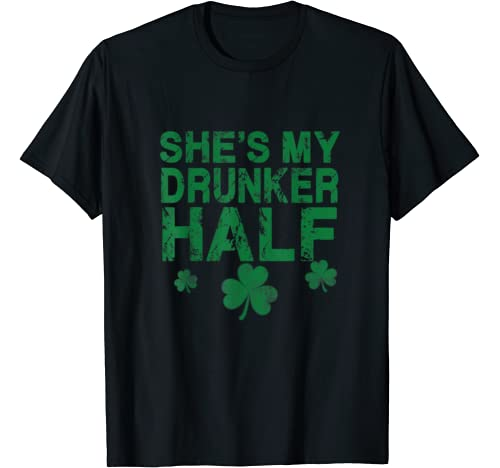 She's My Drunker Half Funny Couples St. Patrick's Day Gift T Shirt