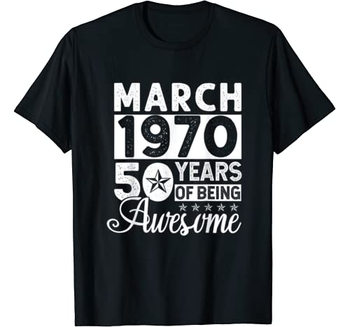 Mens March 1970 Shirt 50 Years Of Awesome Birthday Gift For Men T Shirt