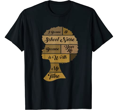 I Became A School Nurse Because Your Life Is Worth My Time T Shirt