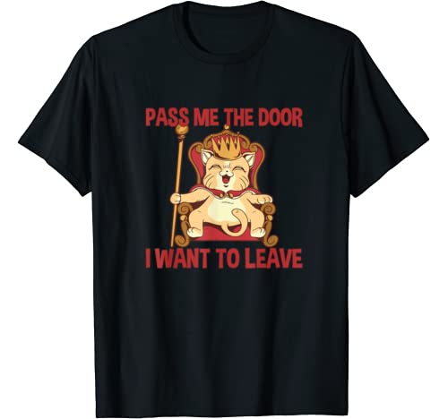 Pass Me The Door   I Want To Leave T Shirt