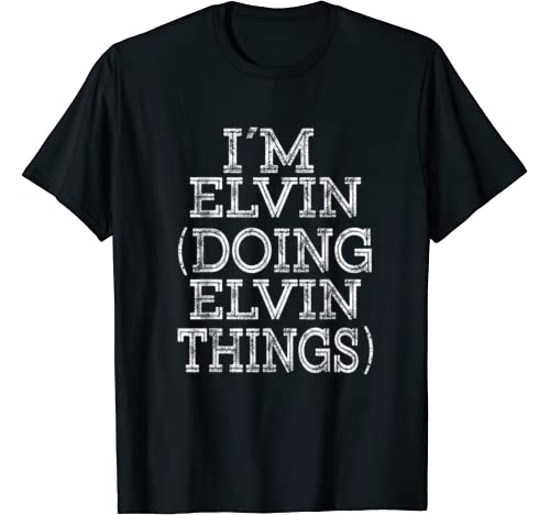 I'm Elvin Doing Elvin Things Family Reunion First Name T Shirt