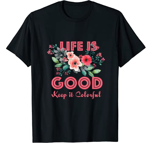 Life Is Good, Keep It Colorful   Cute Gift Tee T Shirt