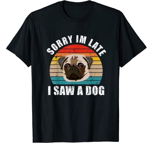 Funny Sorry I'm Late I Saw A Pug Dog, Vintage Dogs Lover T Shirt