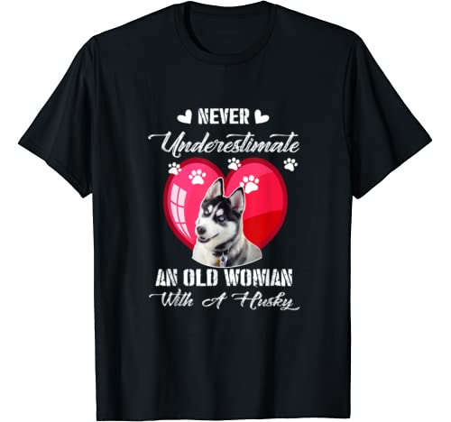 Never Underestimate An Old Woman With A Husky Dog Lover T Shirt