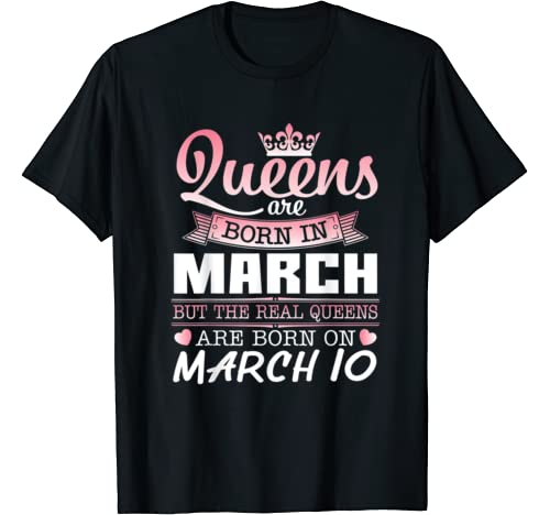 Queens Are Born In March Real Queens Are Born On March 10 T Shirt
