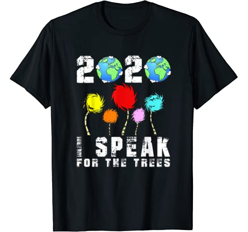 Earth Day 2020 Tee I Speak For The Trees Funny Gift T Shirt