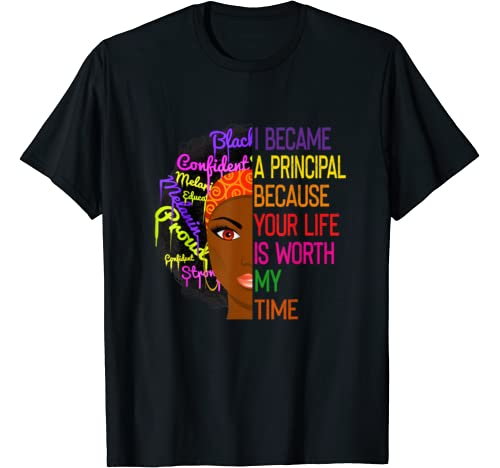 I Became A Principal Because Your Life Is Worth My Time T Shirt