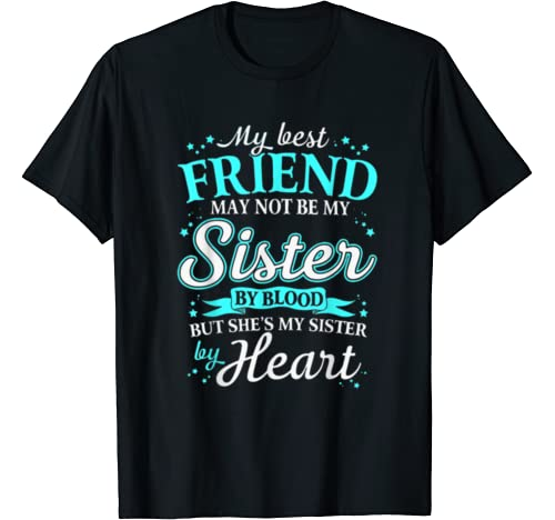 My Best Friend May Not Be My Sister By Blood But S T Shirt
