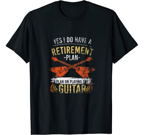 Yes I Do Have A Retirement Plan I Plan On Playing The Guitar T Shirt