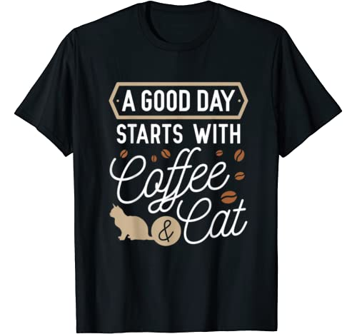 A Good Day Starts With Coffee & Cat   Cats Lover Funny Gift T Shirt