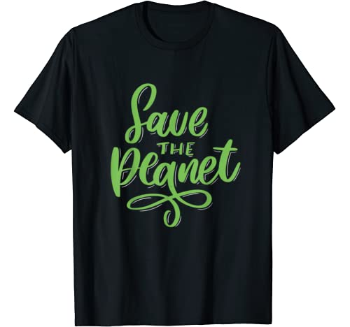 Save The Planet Tee   Earth Day 2020 T Shirt