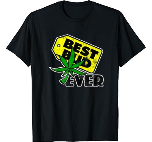 Best Bud Ever   Weed Friend Friendship Gift T Shirt