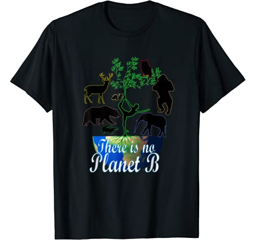 There Is No Planet B Animals On Planet Earth Warm Awareness T Shirt