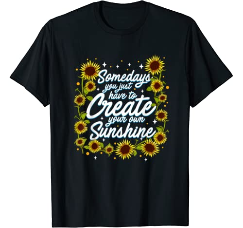 Positive Motivation Create Your Own Sunshine Sunflower T Shirt