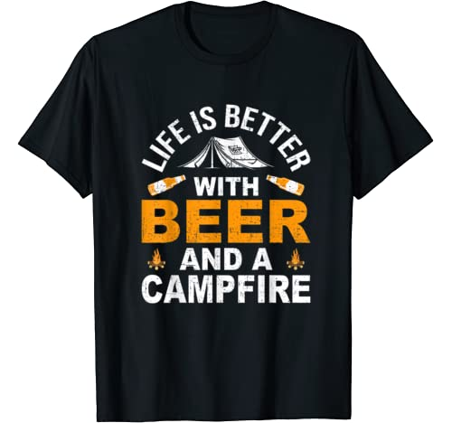 Life Is Better With Beer And A Campfire Camping Camper Gift T Shirt