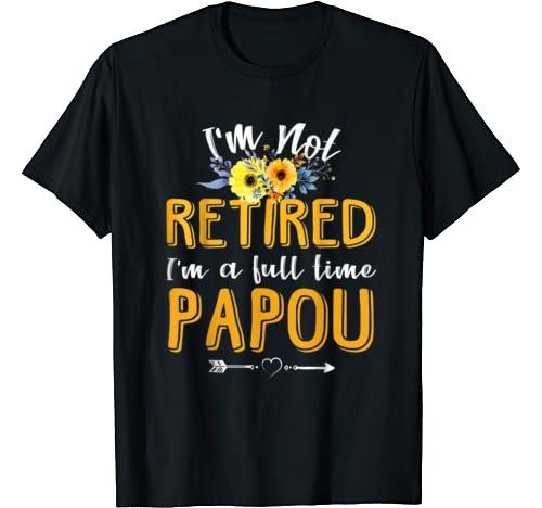 I'm Not Retired I'm A Full Time Papou Grandpa Men T Shirt