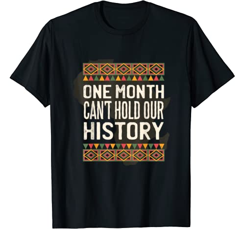 One Month Can't Hold Our History Black History Month Pride T Shirt