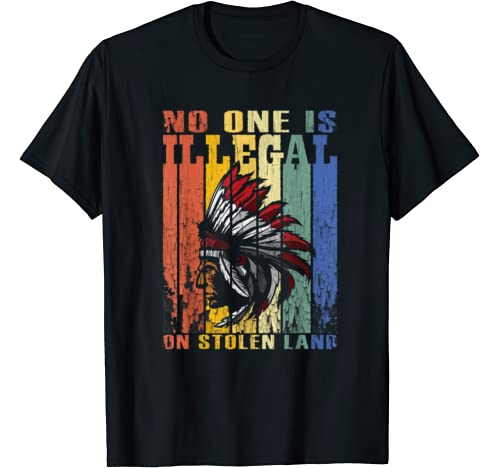 No One Is Illegal On Stolen Land Indigenous Immigrant T Shirt