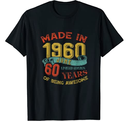Made In 1960 June 60th Birthday 60 Years Old Being Awesome T Shirt