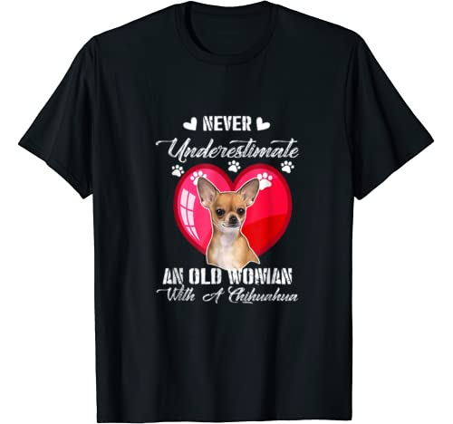 Never Underestimate An Old Woman With A Chihuahua Dog Gift T Shirt