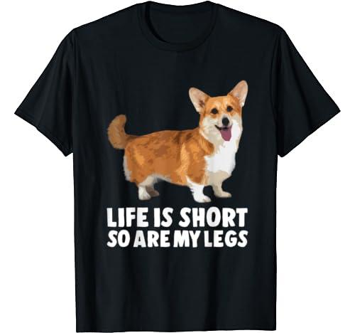 Funny Corgi Men & Women Gift: Life Is Short So Are My Legs T Shirt