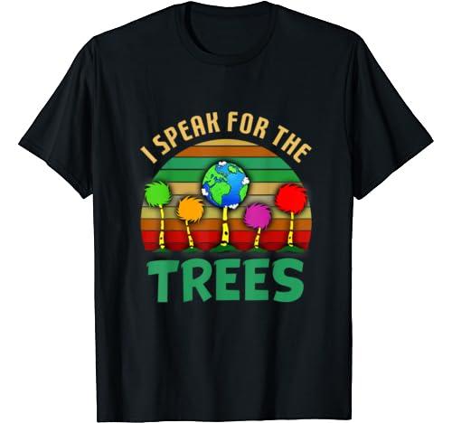I Speak For The Trees Environmental Awareness Earth Day T Shirt