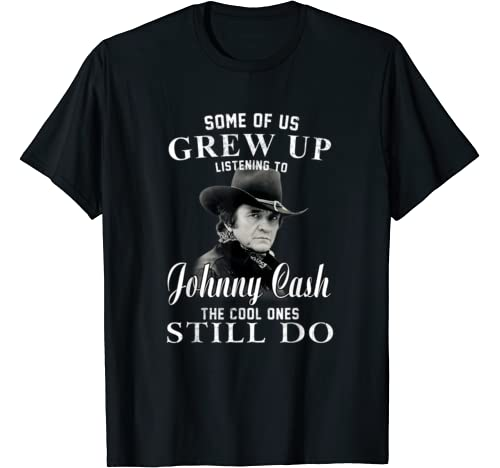 Some Of Us Grew Up Listening To Johnny Shirt Cash Love Music T Shirt