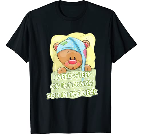 I Need Sleep Or I Will Punch You In The Neck Funny Bear T Shirt