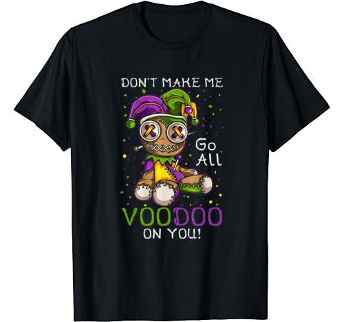 Mardi Gras Costume Don't Make Me Go All Voodoo Doll T Shirt