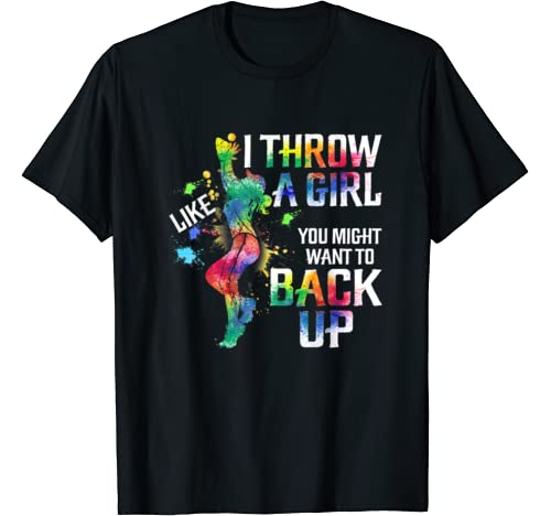 I Throw Like A Girl You Might Want To Back Up Softball T Shirt