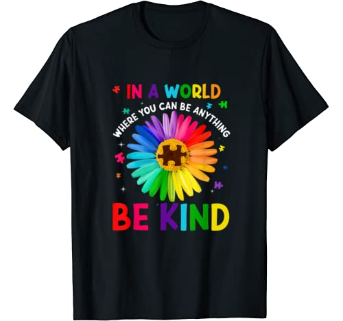 In A World Where You Can Be Anything Be Kind Autism Daisy T Shirt