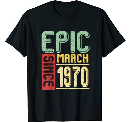 Epic Since March 1970 50 Years Old 50th Birthday Gifts T Shirt