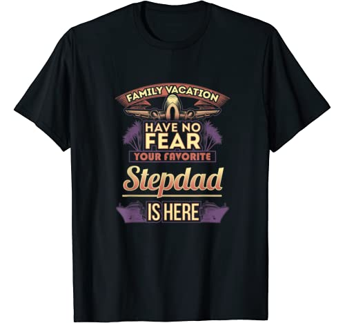 Stepdad Family Vacation Have No Fear T T Shirt