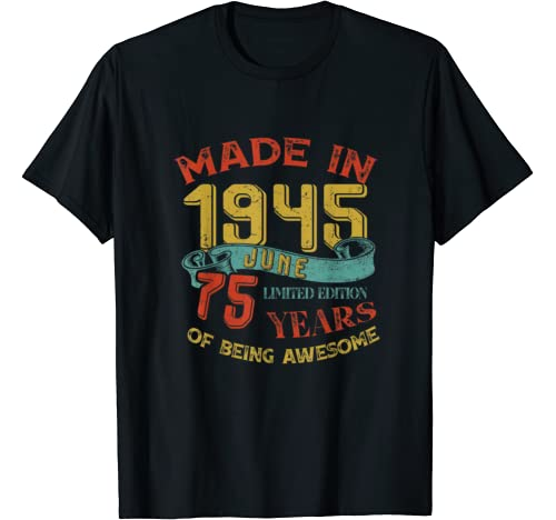 Made In 1945 June 75th Birthday 75 Years Old Being Awesome T Shirt