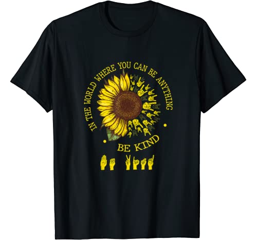 In The World Where You Can Be Anything Be Kind Sunflower Asl T Shirt