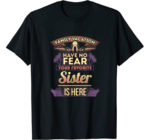 Sister Gifts Family Vacation Have No Fear T T Shirt