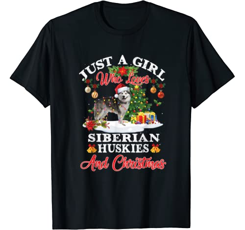Just A Girl Who Loves Siberian Huskies And Christmas T Shirt
