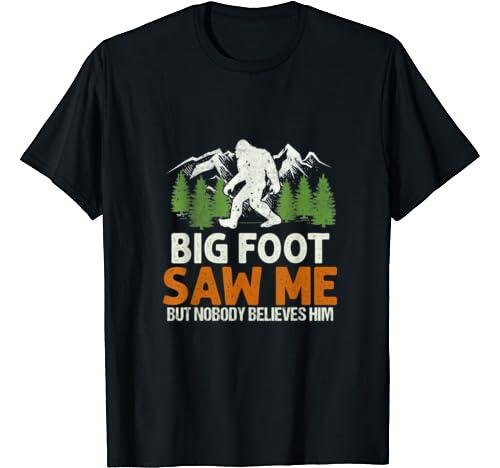 Bigfoot Saw Me But Nobody Believes Him   Bigfoot T Shirt