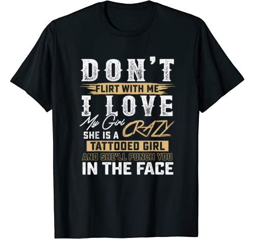 Don't Flirt With Me I Love My Girl She's A Crazy Tattooed T Shirt