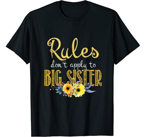 Rules Dont Apply To Big Sister Flower Mothers Day T Shirt