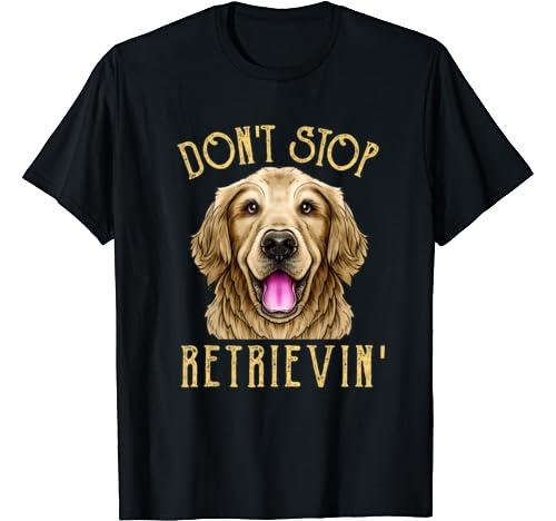 Don't Stop Retrievin Dogs Shirt   Golden Retriever Lover T Shirt