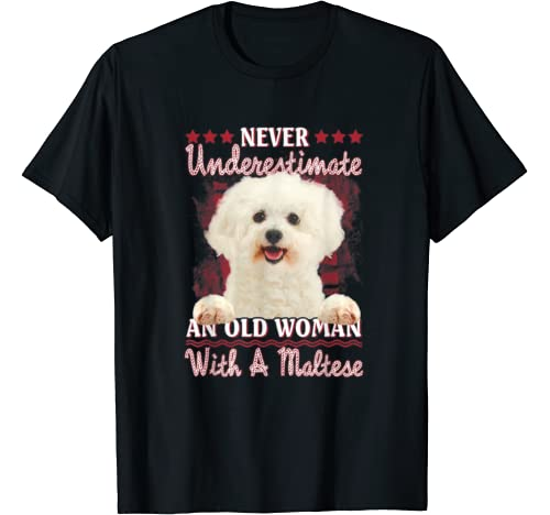 Never Underestimate An Old Woman With A Maltese T Shirt