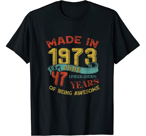 Made In 1973 June 47th Birthday 47 Years Old Being Awesome T Shirt
