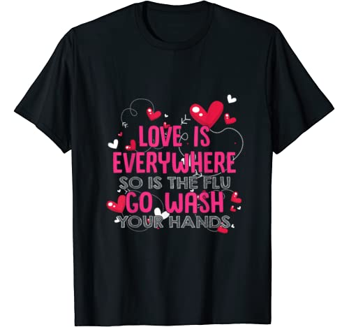 Love Is Everywhere So Is The Flu Wash Your Hands Designer T Shirt