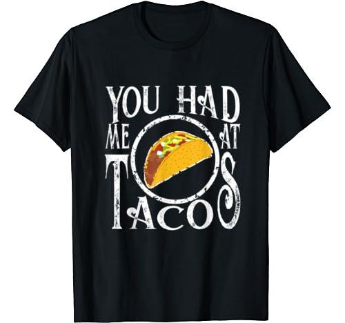 Tacos   You Had Me At Tacos T Shirt