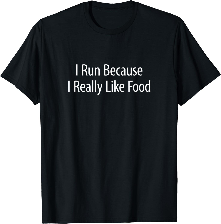 I Run Because I Really Like Food - T-Shirt